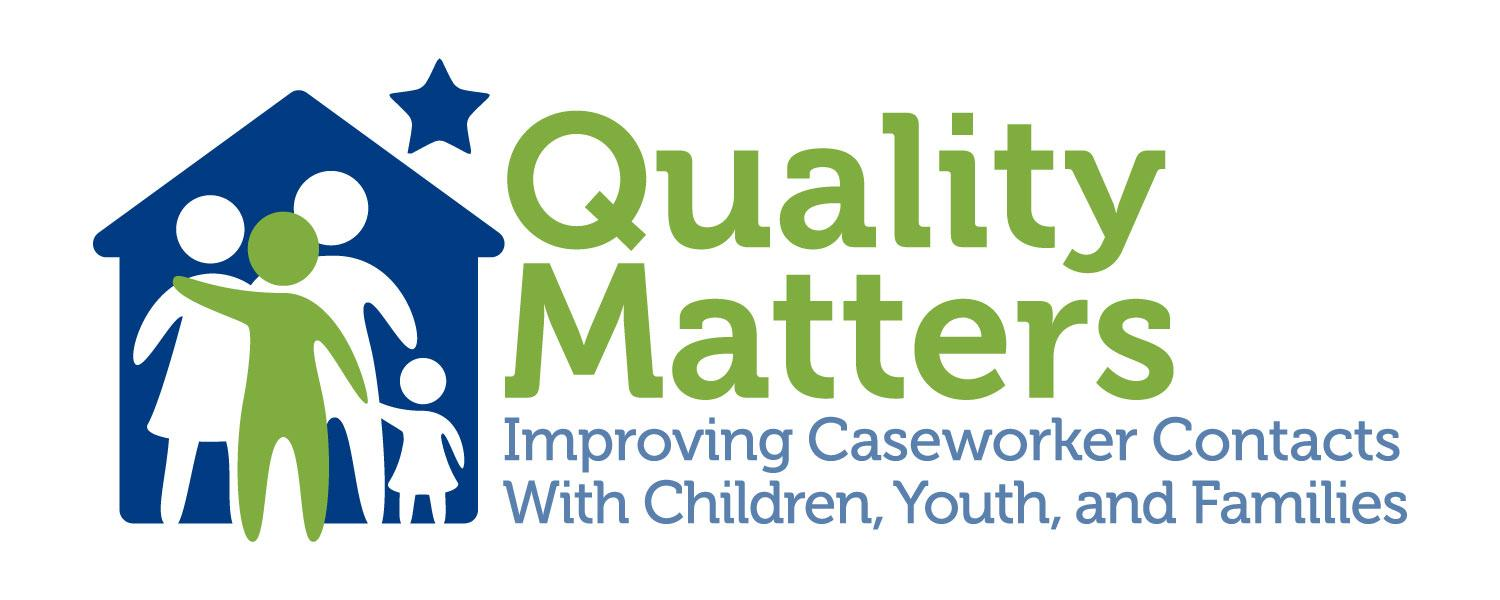 Quality Matters: Improving Caseworker Contacts With Children, Youth, and Families